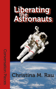 Front cover of Christina M. Rau's Liberating the Astronauts
